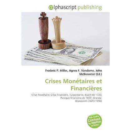 Crises Monétaires et Financières: Crise monétaire, Crise financière, Tulipomanie, Krach de 1720, Panique financière de 1857, Grande  dépression (1873-1896)