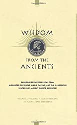 Wisdom From The Ancients: Enduring Business Lessons From Alexander The Great, Julius Caesar, And The Illustrious Leaders Of Ancient Greece And Rome by Thomas J. Figueira (2001-10-01)