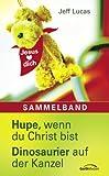 Hupe, wenn du Christ bist/Dinosaurier auf der Kanzel: Sammelband - Jeff Lucas