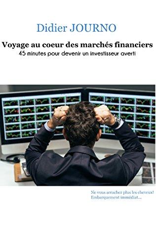 Voyage au cur des marchs financiers: 45 minutes pour devenir un investisseur averti