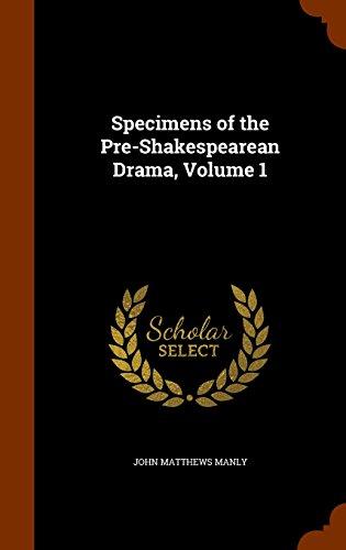 Specimens of the Pre-Shakespearean Drama, Volume 1