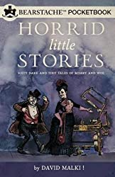 [(Horrid Little Stories : Sixty Dark and Tiny Tales of Misery and Woe)] [By (author) David Malki] published on (January, 2014)