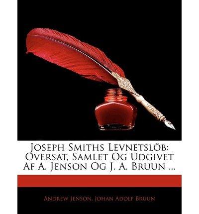Joseph Smiths Levnetsl B: Oversat, Samlet Og Udgivet AF A. Jenson Og J. A. Bruun ... (Paperback)(Danish) - Common