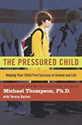 The Pressured Child: Helping Your Child Find Success in School and Life by Michael Thompson Ph.D. (2004-08-03)