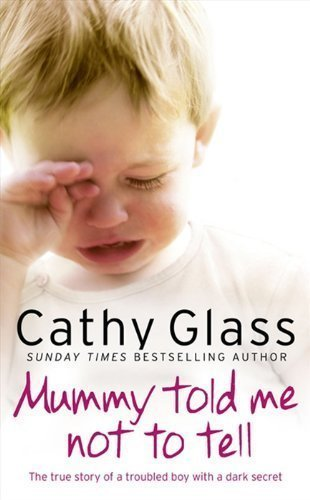 Mummy Told Me Not To Tell: The True Story Of A Troubled Boy With A Dark Secret by Cathy Glass (Nov 8 2010)