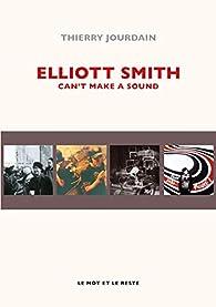 Elliott Smith: Can't Make A Sound par Thierry Jourdain
