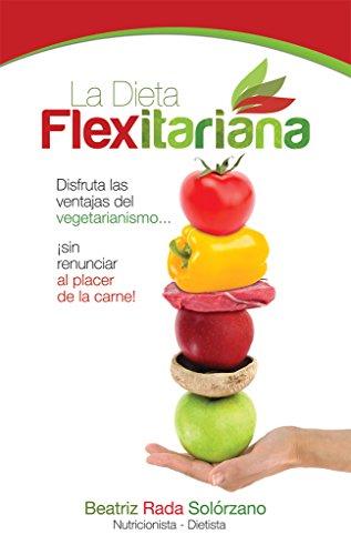 Descargar Libro La Dieta Flexitariana: Disfruta las Ventajas del Vegetarianismo... ¡sin Renunciar al Placer de la Carne! de Beatriz Rada