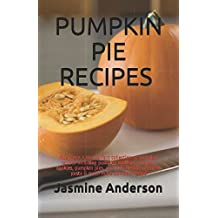 PUMPKIN PIE RECIPES: Now here`s the perfect collection of pumpkin recipes including pumpkin muffins, pumpkin, cookies, pumpkin pies, pumpkin breads, pumpkin pasta & much more pumpkin recipe