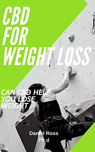 CBD OIL FOR WEIGHT LOSS: Understanding The Benefits of CBD Oil for Weight Loss. Start Losing Weight With CBD Oil Now