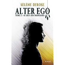 Alter Ego: Au-delà des frontières (Tome 2)