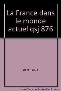 La France dans le monde actuel par Louis Dollot