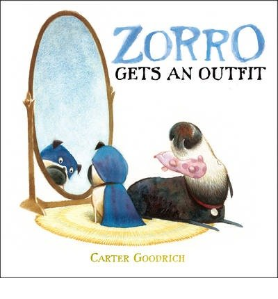 [(Zorro Gets an Outfit)] [ By (author) Carter Goodrich ] [August, (Zorro Outfits)