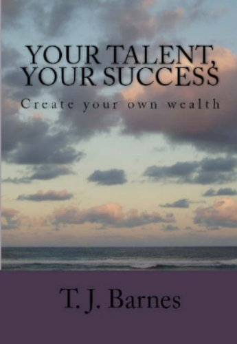YOUR TALENT, YOUR SUCCESS (Create your own wealth) (English Edition)