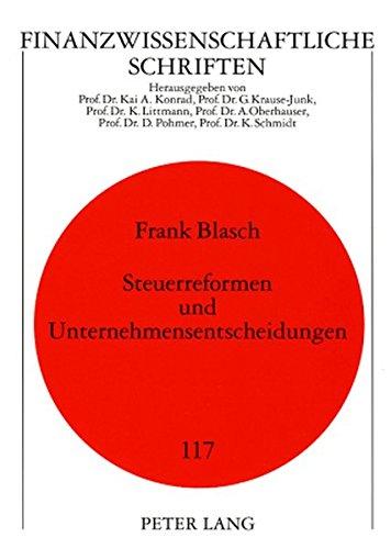Steuerreformen und Unternehmensentscheidungen: Eine empirische Analyse der deutschen Steuerpolitik mit besonderem Schwerpunkt auf die Steuerreform 2000 (Finanzwissenschaftliche Schriften)