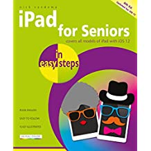 iPad for Seniors in easy steps, 8th edition - covers iOS 12