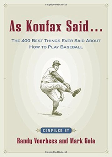 As Koufax Said... : The 400 Greatest Things Ever Said About Baseball 1st edition by Voorhees, Randy, Gola, Mark (2003) Hardcover