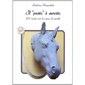Il «Pesto» È Servito. 101 Ricette Con La Carne Di Cavallo