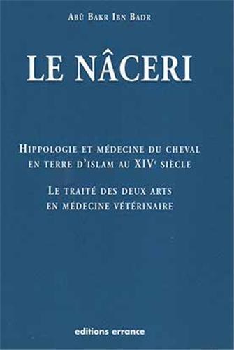 Hippologie et mdecine du cheval en Terre d'Islam au 14e sicle : Le trait des deux arts en mdecine vtrinaire dit le Nceri