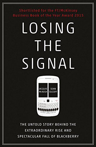 losing-the-signal-the-untold-story-behind-the-extraordinary-rise-and-spectacular-fall-of-blackberry