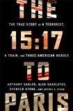 Front cover for the book The 15:17 to Paris: The True Story of a Terrorist, a Train, and Three American Heroes by Anthony Sadler
