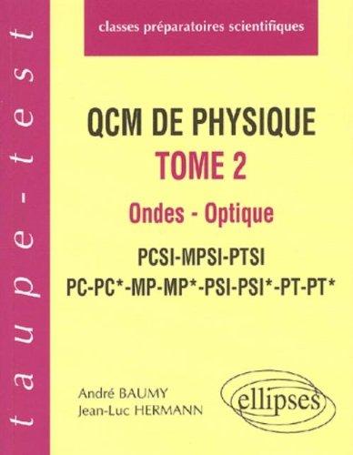 QCM de Physique, tome 2 : Ondes - Optique. PCSI-MPSI-PTSI-PC-PC*-MP-MP*-PSI-PSI*-PT-PT*
