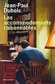 Les Accommodements Raisonnables Jean Paul Dubois Babelio