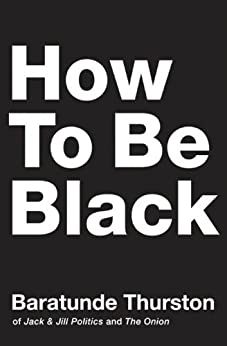 How to Be Black von [Thurston, Baratunde]