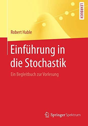 Einführung in die Stochastik: Ein Begleitbuch zur Vorlesung (Springer-Lehrbuch)
