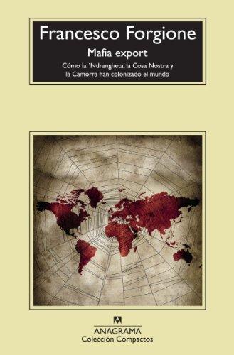 Mafia export: Cómo la 'Ndrangheta, la Cosa Nostra y la Camorra han colonizado el mundo (Compactos Anagrama) por Francesco Forgione