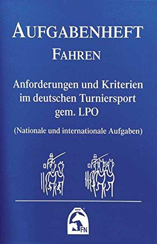 Aufgabenheft - Fahren 2018: Anforderungen und Kriterien im Deutschen Turniersport gem. LPO (Nationale und internationale Aufgaben) (Regelwerke)