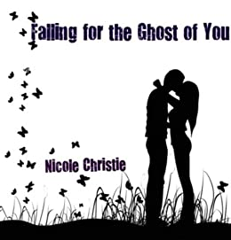 Falling for the Ghost of You (English Edition) par [Christie, Nicole]