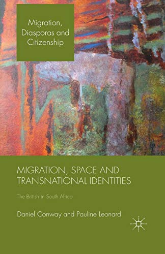Migration, Space and Transnational Identities: The British in South Africa (Migration, Diasporas and Citizenship)