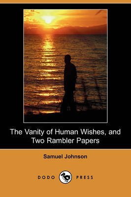 [The Vanity of Human Wishes, and Two Rambler Papers (Dodo Press)] (By: Samuel Johnson) [published: October, 2008]