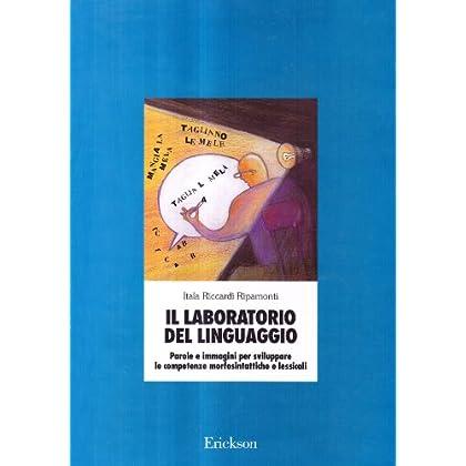 Il Laboratorio Del Linguaggio. Sviluppare Le Competenze Morfosintattiche E Lessicali