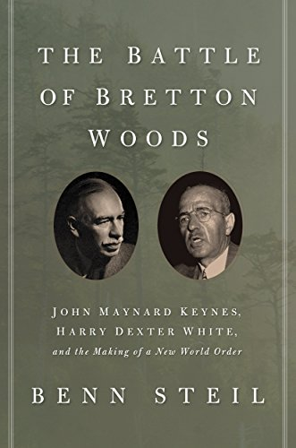 The Battle of Bretton Woods: John Maynard Keynes, Harry Dexter White, and the Making of a New World Order (Council on Foreign Relations Books (Princeton University Press)) by Benn Steil (4-Mar-2014) Paperback