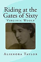 Riding at the Gates of Sixty: Virginia Woolf
