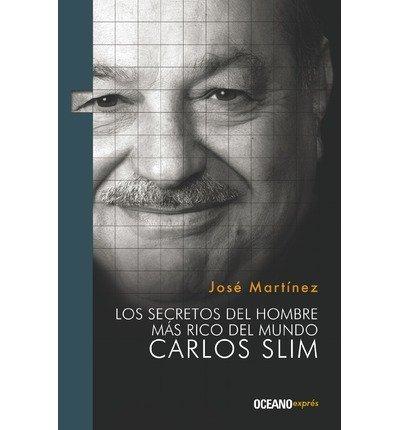 [LOS SECRETOS DEL HOMBRE MAS RICO DEL MUNDO. CARLOS SLIM (LIDERAZGO) (SPANISH) ]by(Martinez, Jose )[Paperback]