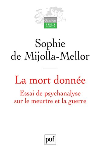 La mort donnée. Essai de psychanalyse sur le meurtre et la guerre (Quadrige) par Sophie de Mijolla-Mellor