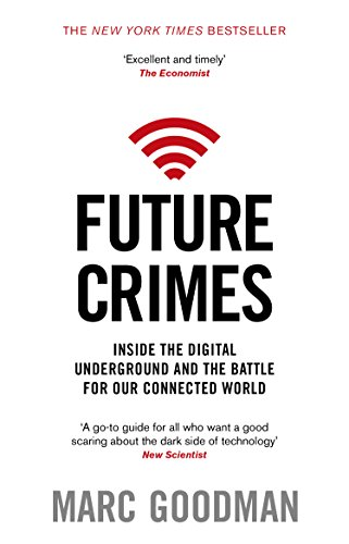 Future Crimes: Inside The Digital Underground and the Battle For Our Connected World (English Edition)