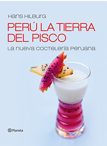 Perú la tierra del pisco: La nueva cocteleria peruana por La Universidad San Martín de Porres