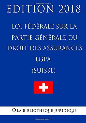 Loi fédérale sur la partie générale du droit des assurances sociales LGPA (Suisse) - Edition 2018