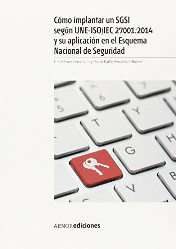 Cómo implantar un SGSI según UNE-ISO-IEC 27001-2014 y su aplicación en el esquema nacional de seguridad por Pedro Pablo Fernández Rivero, Luis Gómez Fernández