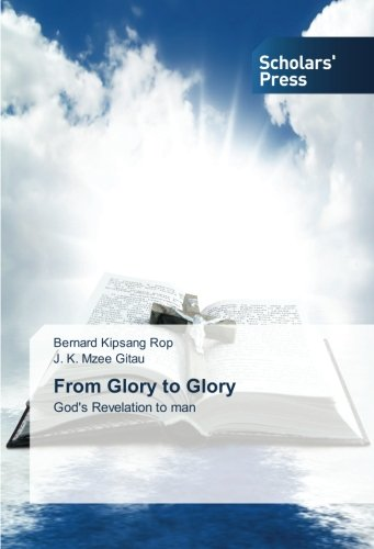 From Glory to Glory: God's Revelation to man