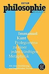Prolegomena Zu Einer Jeden Künftigen Metaphysik: (Mit Begleittexten Vom Philosophie Magazin)