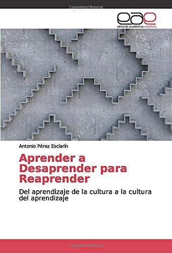 Aprender a Desaprender para Reaprender: Del aprendizaje de la cultura a la cultura del aprendizaje