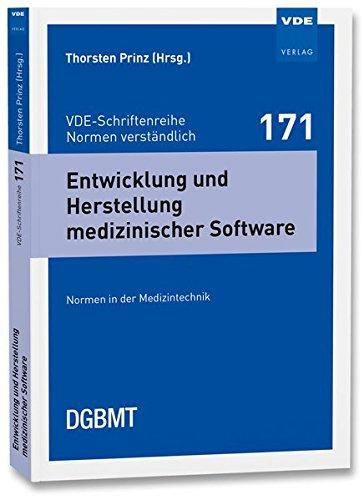 Entwicklung und Herstellung medizinischer Software: Normen in der Medizintechnik (VDE-Schriftenreihe - Normen verständlich Bd.171)