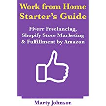 Work from Home Starter's Guide: Fiverr Freelancing, Shopify Store Marketing  & Fulfillment by Amazon (English Edition)