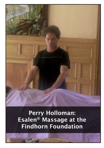 Esalen Massage at the Findhorn Foundation, by Perry Holloman (English Edition)