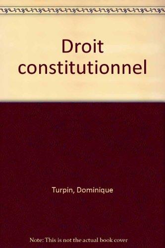 DROIT CONSTITUTIONNEL. 4ème édition mise à jour par Dominique Turpin
