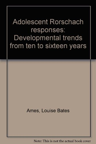 Adolescent Rorschach Responses: Developmental Trends from Ten to Sixteen Years by Louise Bates Ames (1971-01-01)